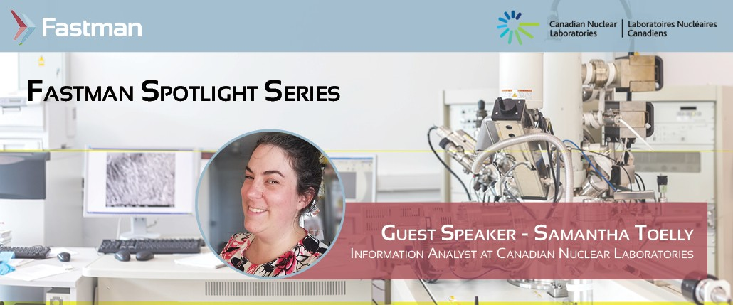 """Fastman """"Spotlight Series"""" featuring Canadian Nuclear Laboratories with Samantha Toelly, Information Analyst"""